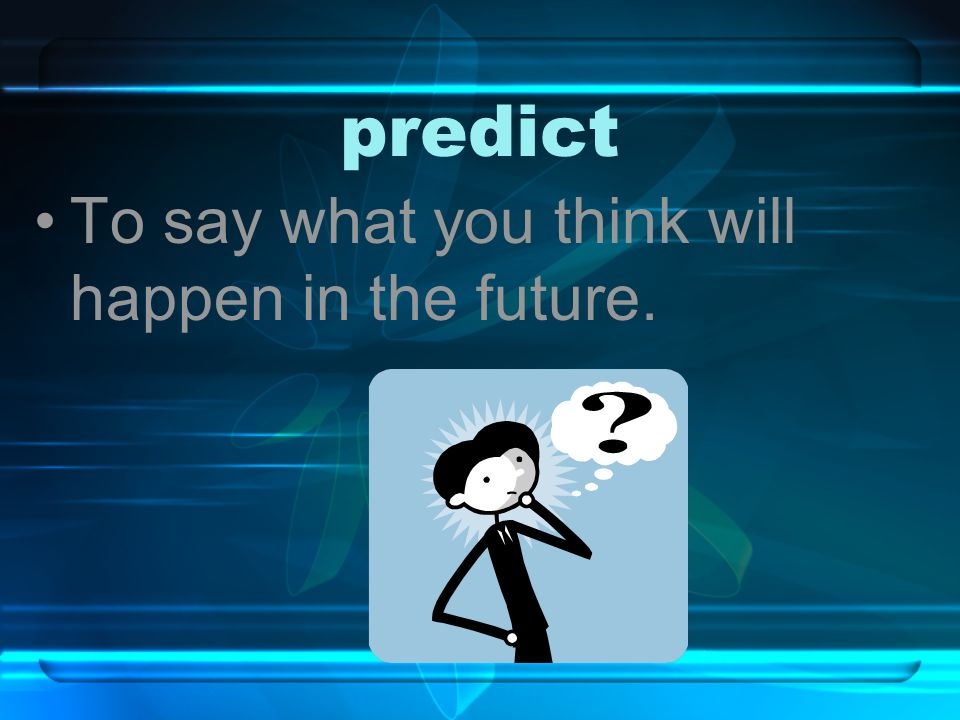 predict To say what you think will happen in the future.