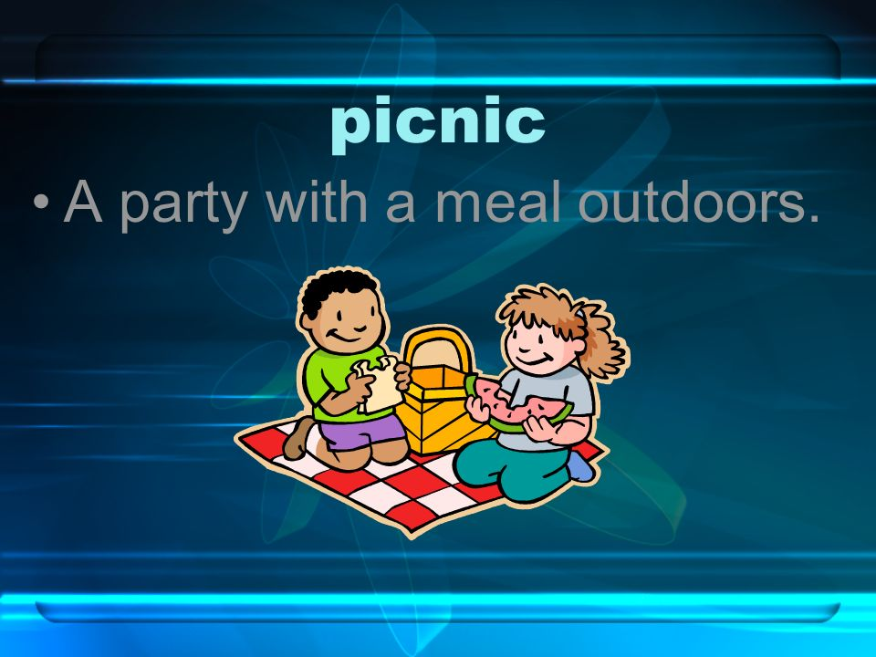 picnic A party with a meal outdoors.