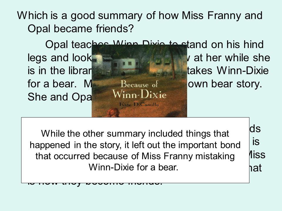Which is a good summary of how Miss Franny and Opal became friends