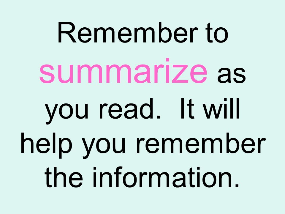 Remember to summarize as you read
