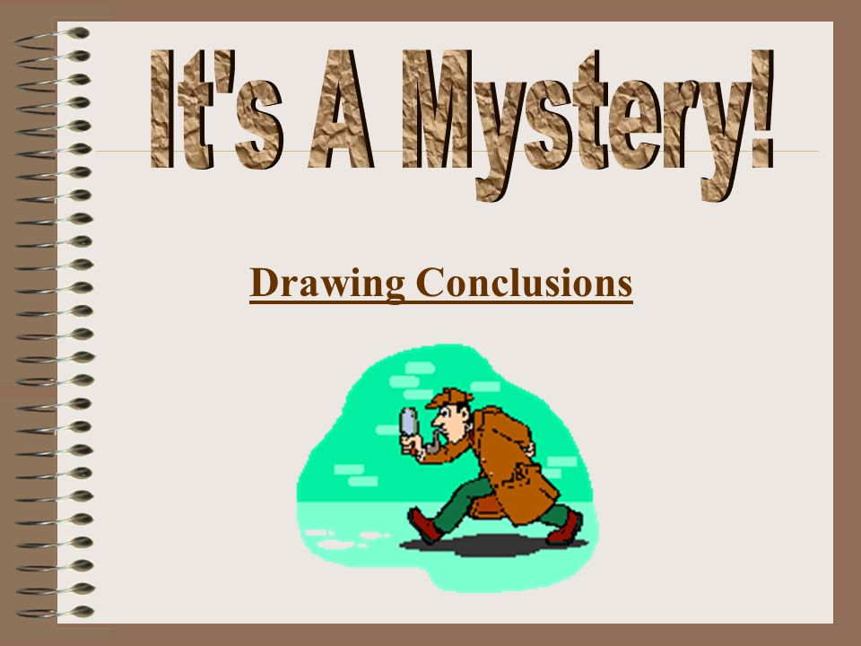 It s A Mystery! Drawing Conclusions