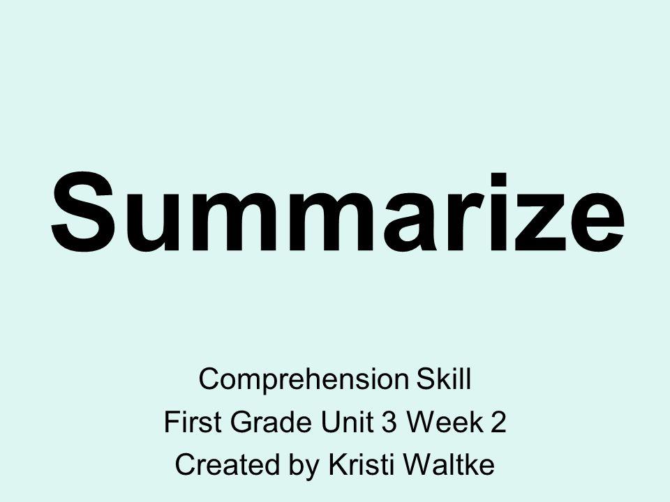 Comprehension Skill First Grade Unit 3 Week 2 Created by Kristi Waltke
