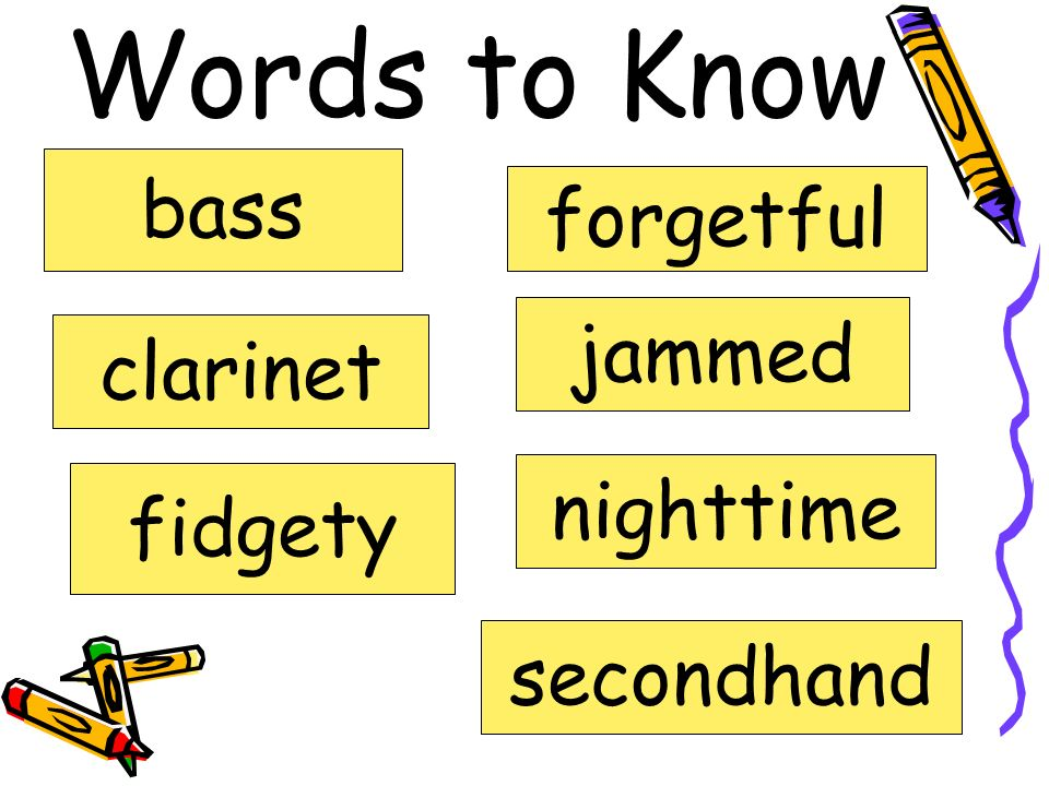 Words to Know bass forgetful jammed clarinet nighttime fidgety