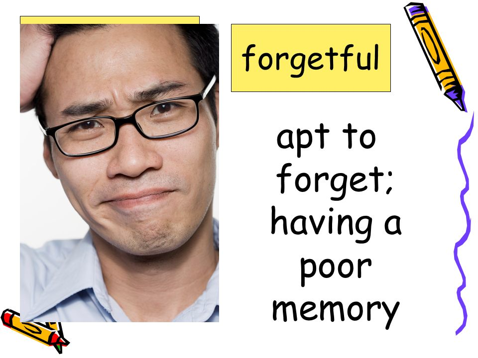 apt to forget; having a poor memory