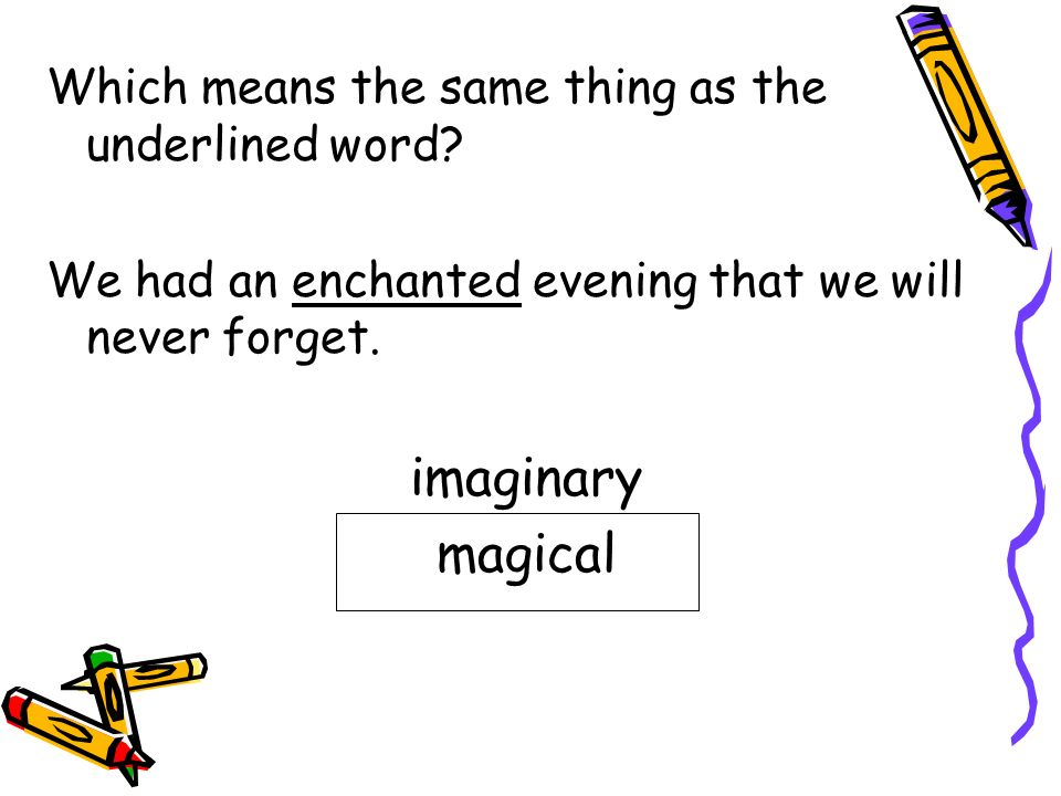 imaginary magical Which means the same thing as the underlined word