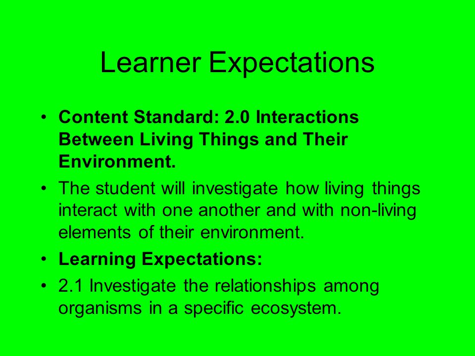 Learner Expectations Content Standard: 2.0 Interactions Between Living Things and Their Environment.