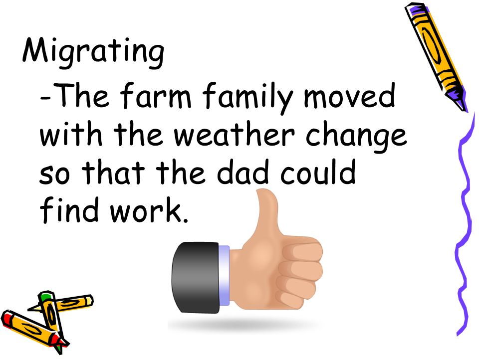Migrating -The farm family moved with the weather change so that the dad could find work.