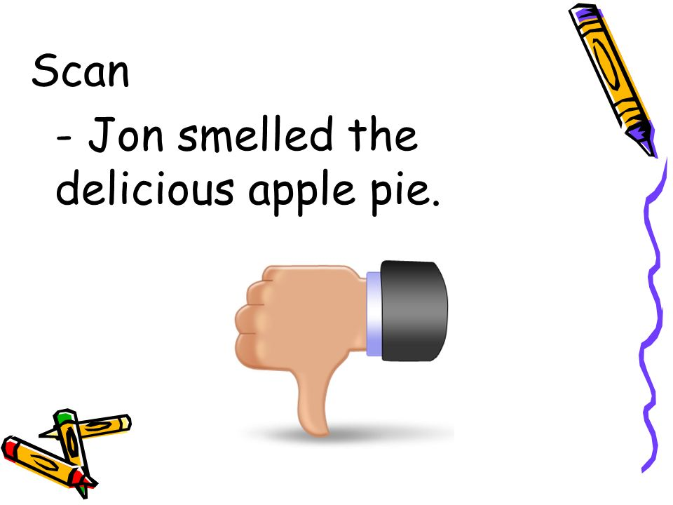 Scan - Jon smelled the delicious apple pie.