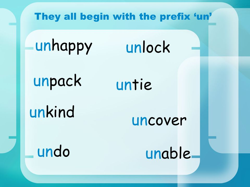 They all begin with the prefix 'un'