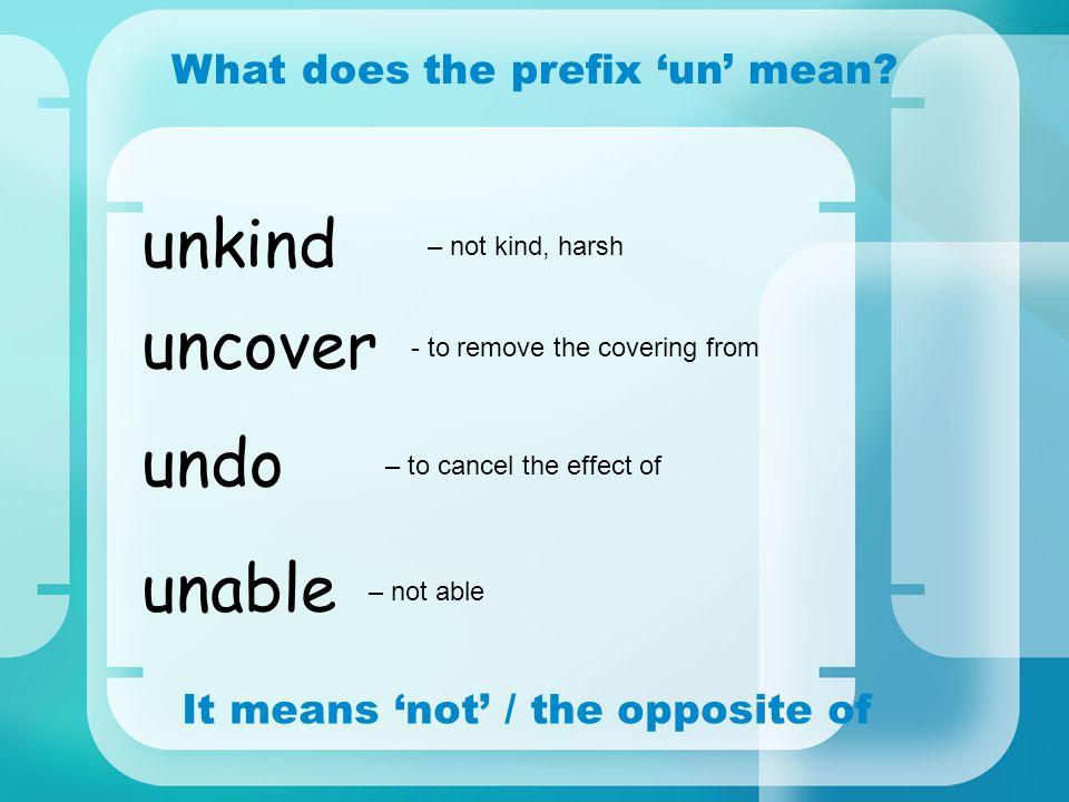 unkind uncover undo unable What does the prefix 'un' mean