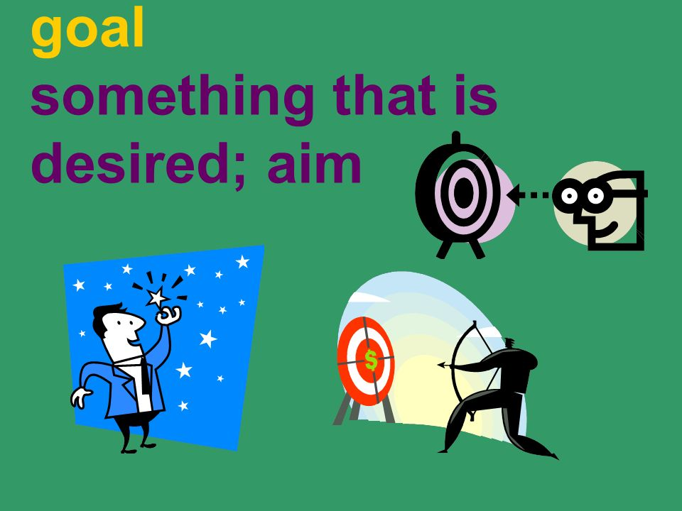 goal something that is desired; aim