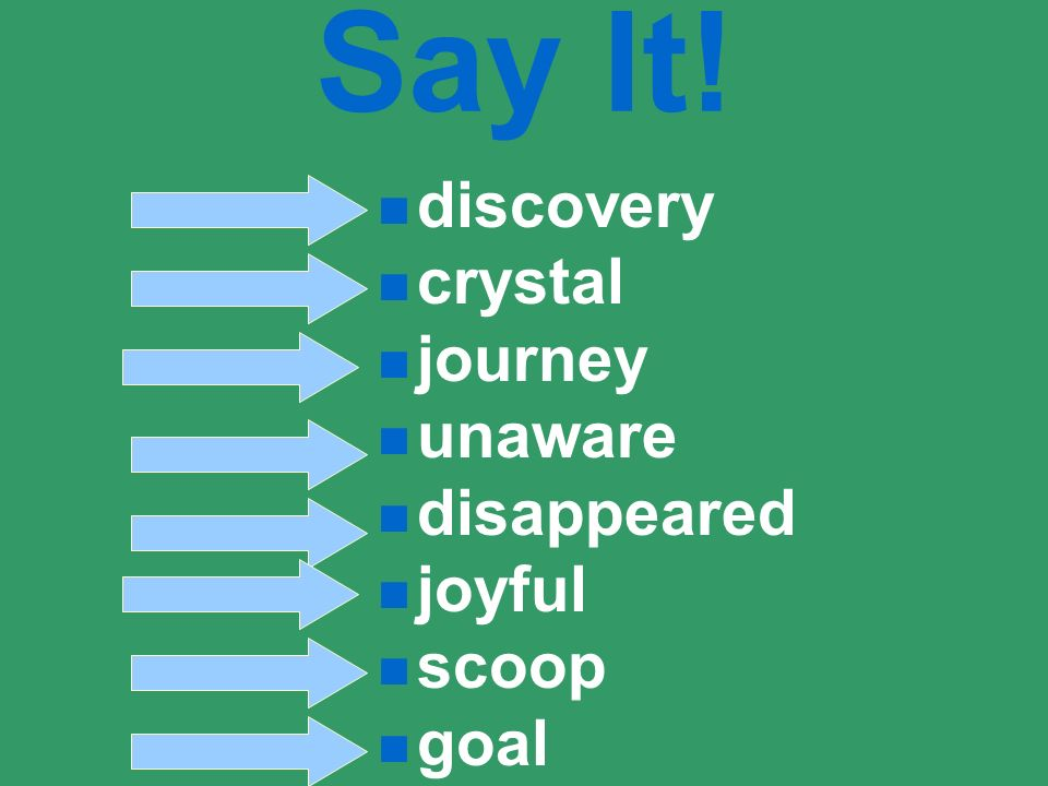 Say It! discovery crystal journey unaware disappeared joyful scoop