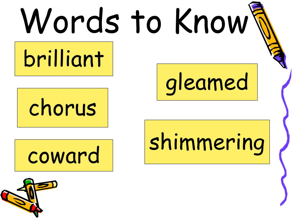 Words to Know brilliant gleamed chorus shimmering coward
