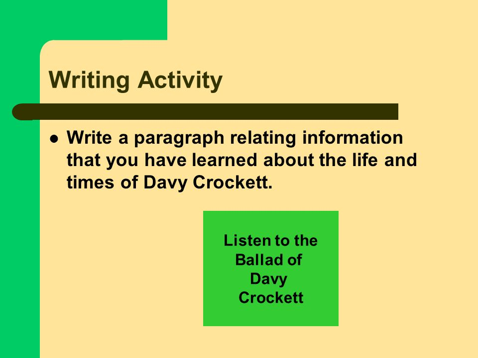 Writing Activity Write a paragraph relating information that you have learned about the life and times of Davy Crockett.