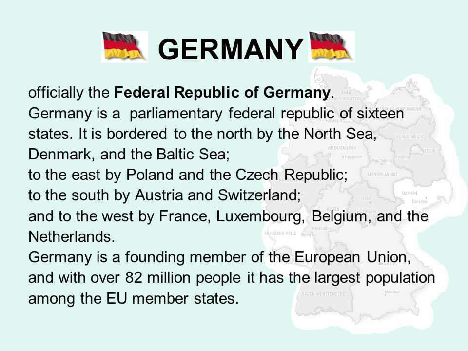 GERMANY officially the Federal Republic of Germany.