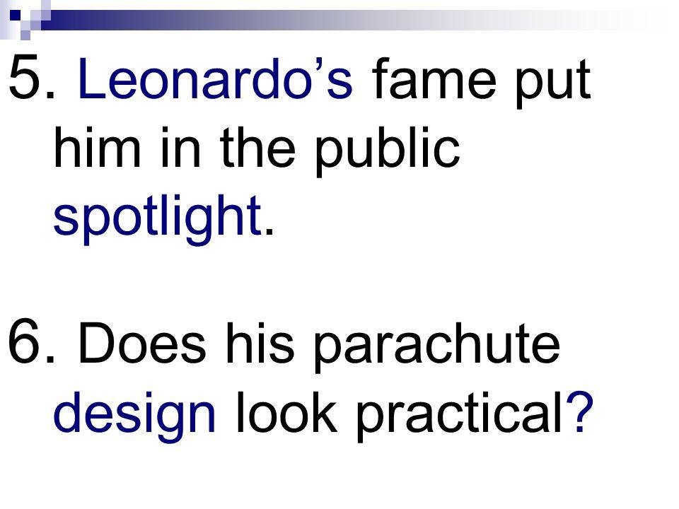 5. Leonardo's fame put him in the public spotlight.