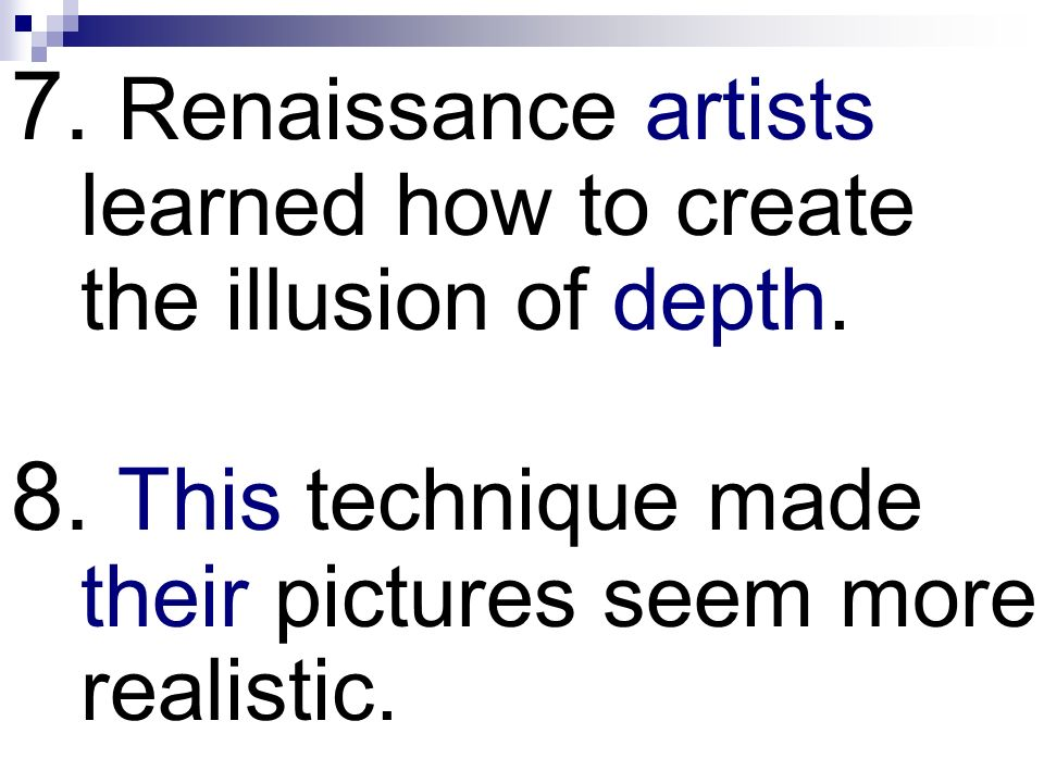 7. Renaissance artists learned how to create the illusion of depth.