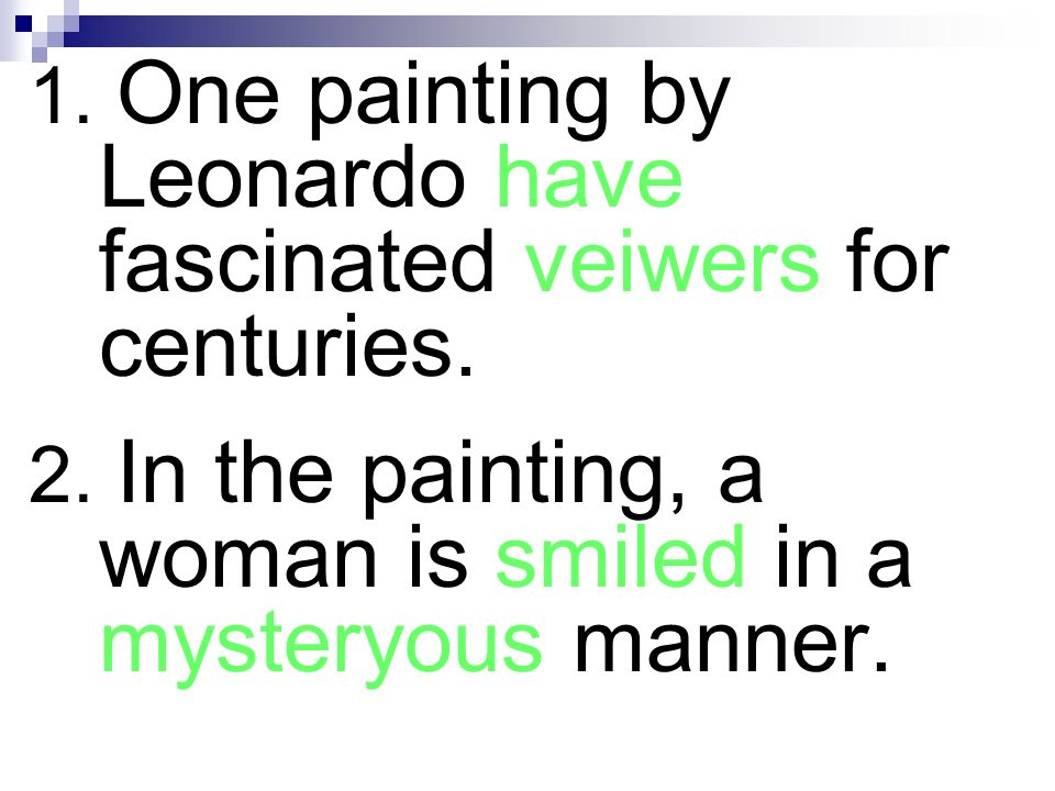 1. One painting by Leonardo have fascinated veiwers for centuries.
