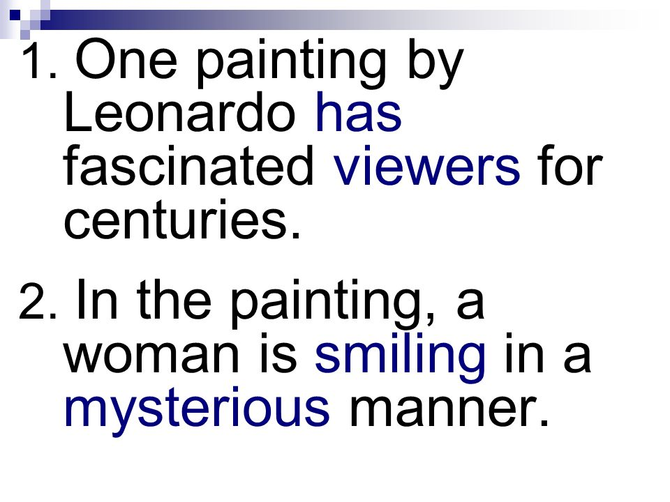 1. One painting by Leonardo has fascinated viewers for centuries.