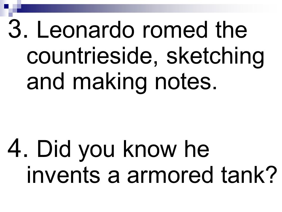 3. Leonardo romed the countrieside, sketching and making notes.