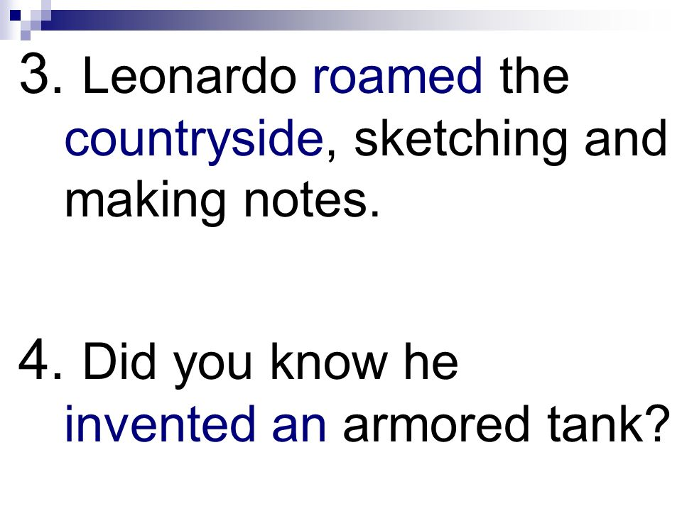 3. Leonardo roamed the countryside, sketching and making notes.