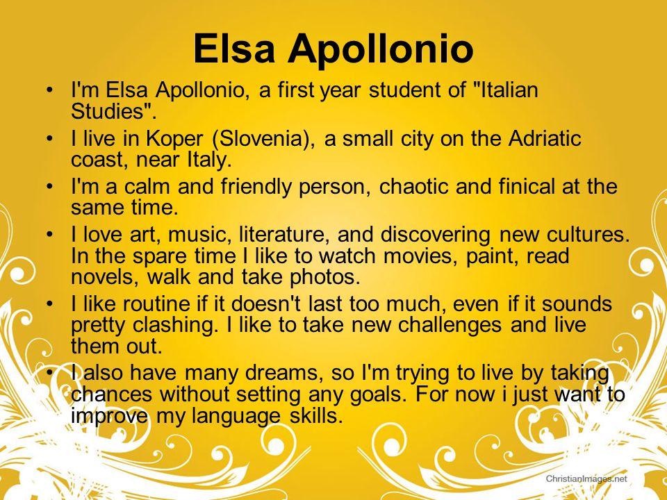 Elsa ApollonioI m Elsa Apollonio, a first year student of Italian Studies .