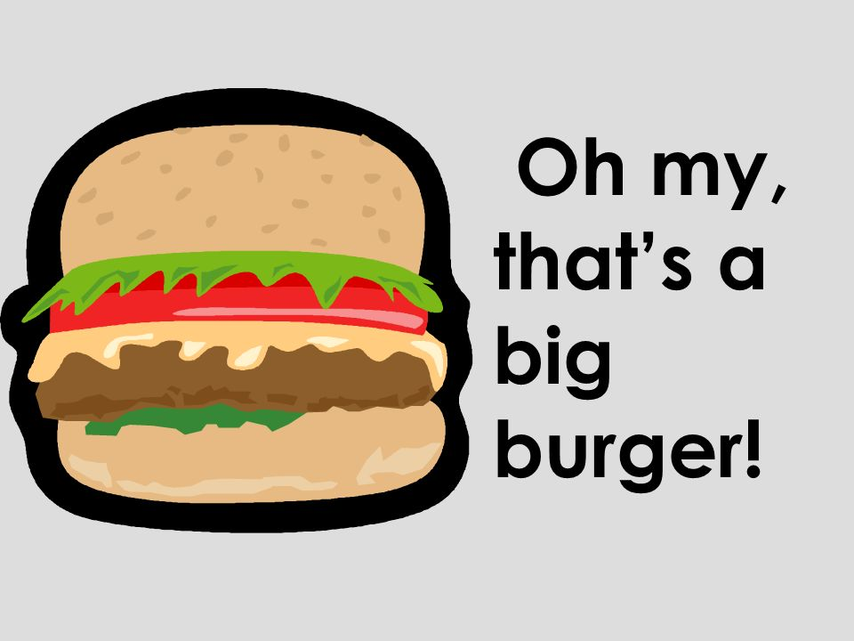 Oh my, that's a big burger!