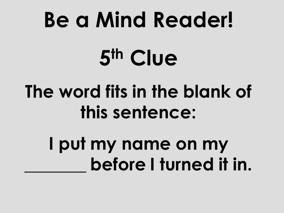 Be a Mind Reader. 5th Clue.