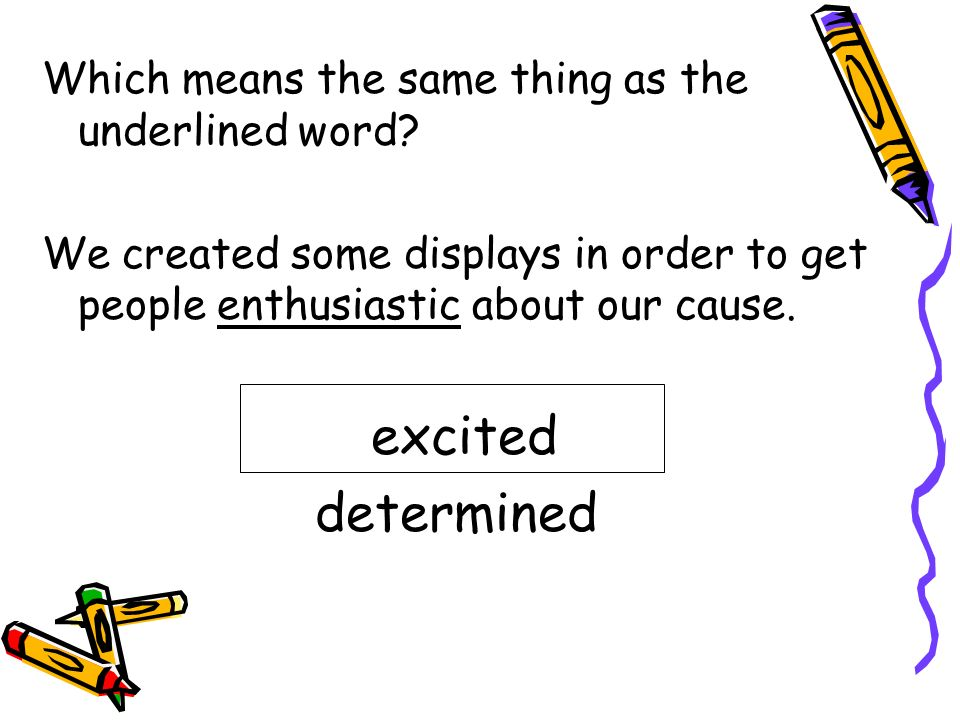excited determined Which means the same thing as the underlined word