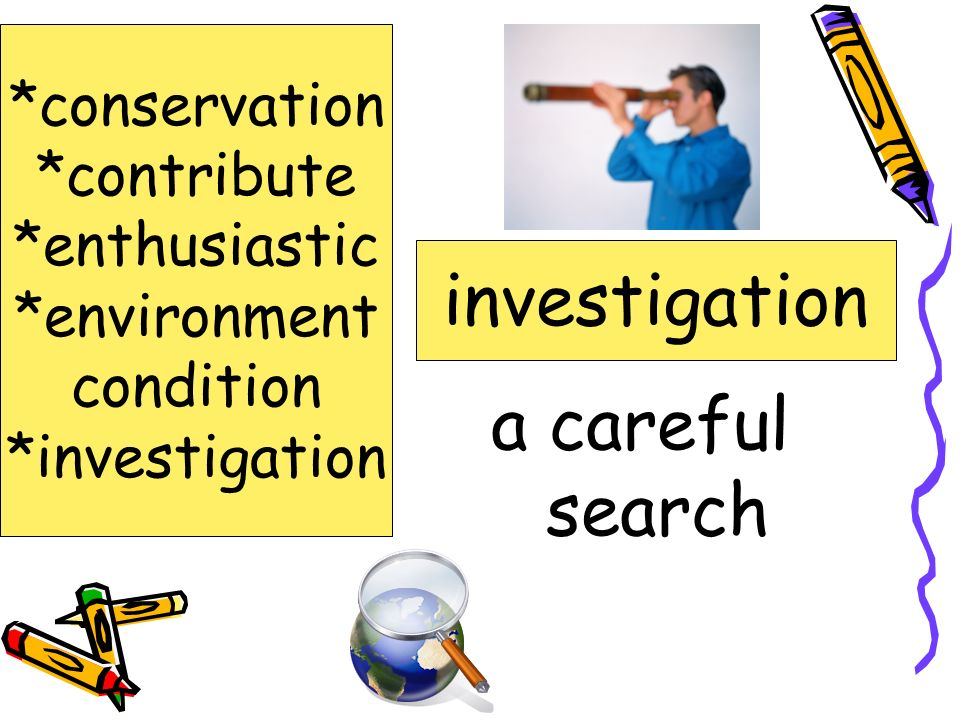 investigation a careful search *conservation *contribute *enthusiastic