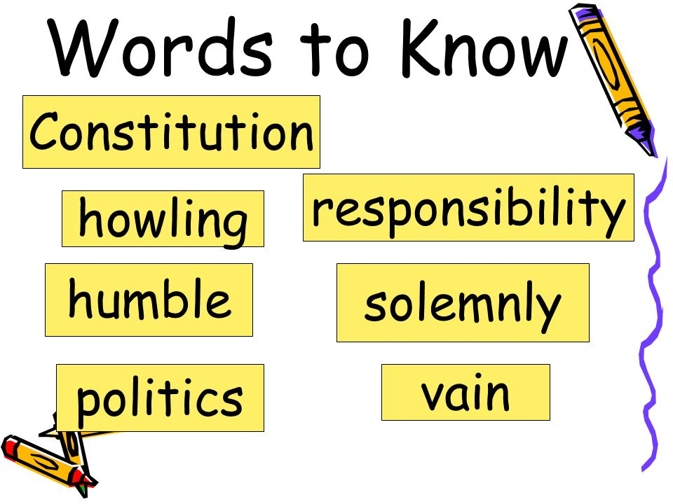 Words to Know Constitution responsibility howling humble solemnly vain
