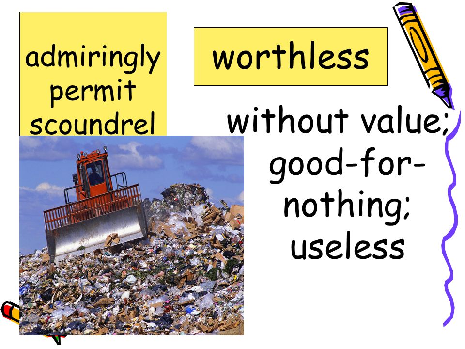 without value; good-for-nothing; useless