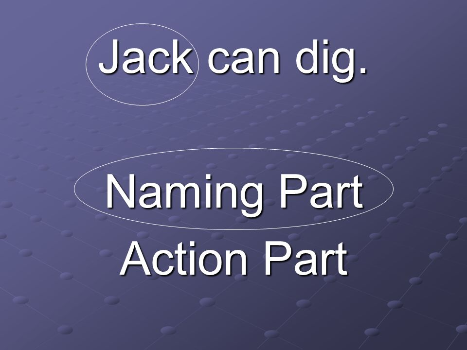 Jack can dig. Naming Part Action Part
