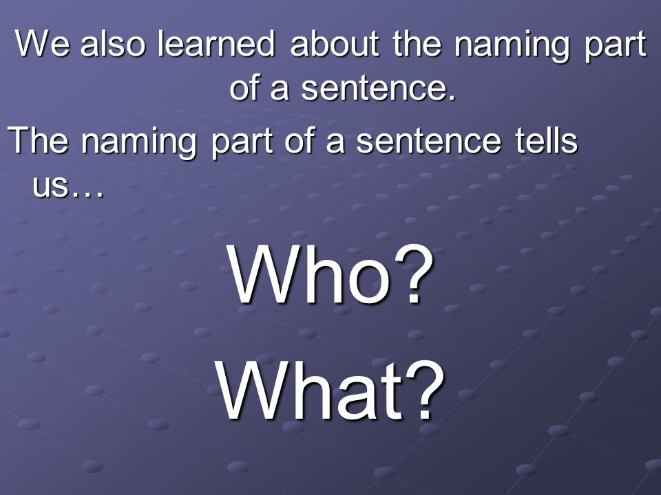 We also learned about the naming part of a sentence.
