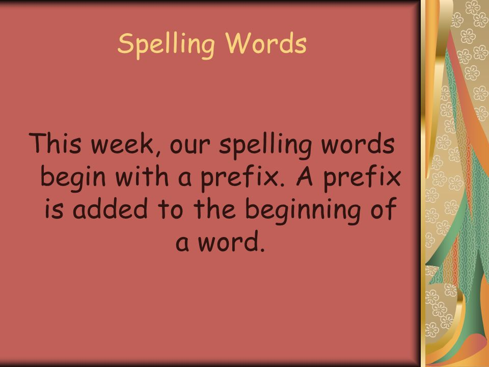 Spelling Words This week, our spelling words begin with a prefix.