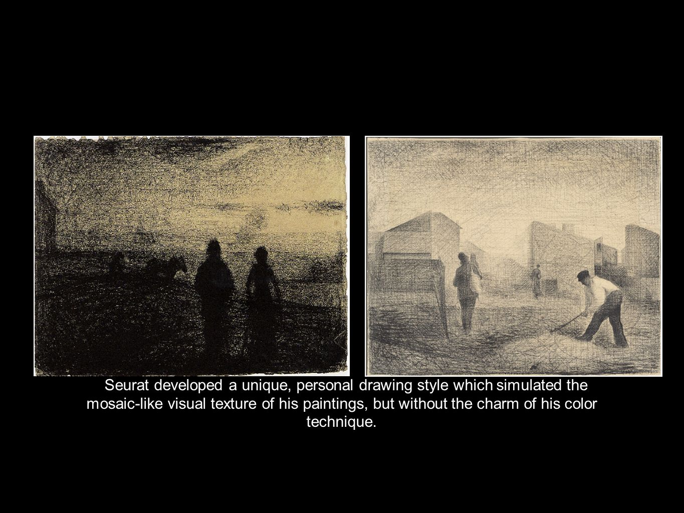 Seurat developed a unique, personal drawing style which simulated the mosaic-like visual texture of his paintings, but without the charm of his color technique.