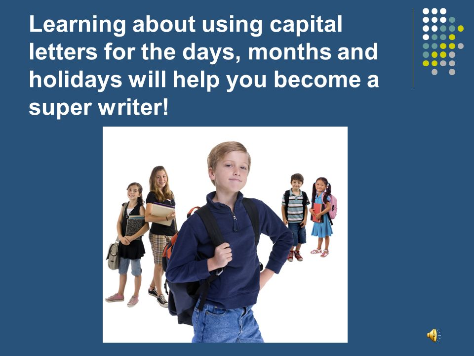 Learning about using capital letters for the days, months and holidays will help you become a super writer!