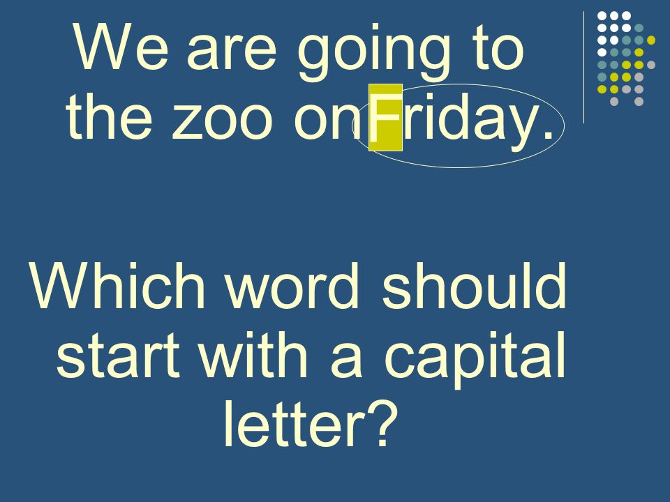 F We are going to the zoo on friday.