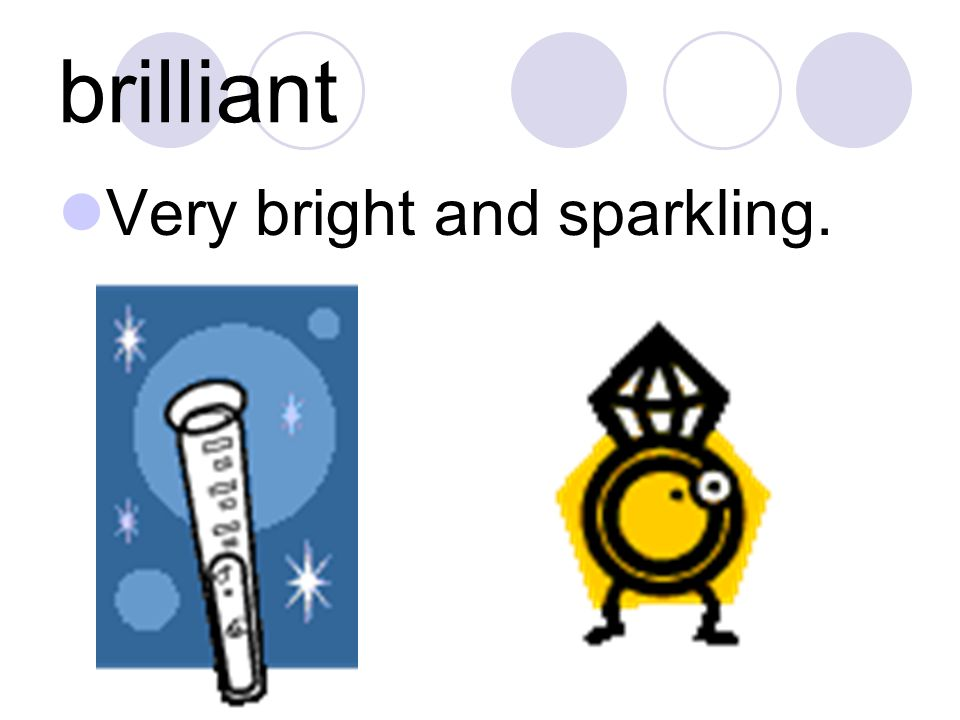 brilliant Very bright and sparkling.