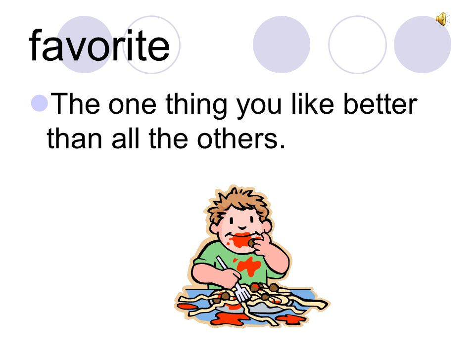 favorite The one thing you like better than all the others.