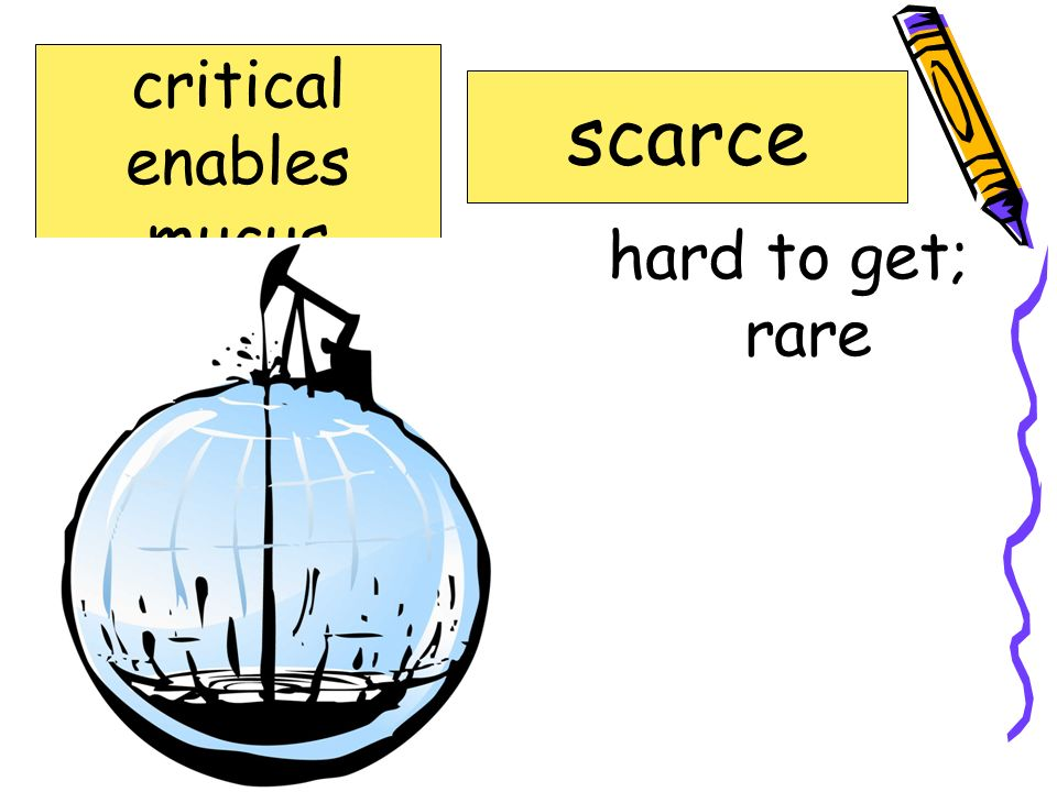 scarce critical enables mucus scarce specialize hard to get; rare