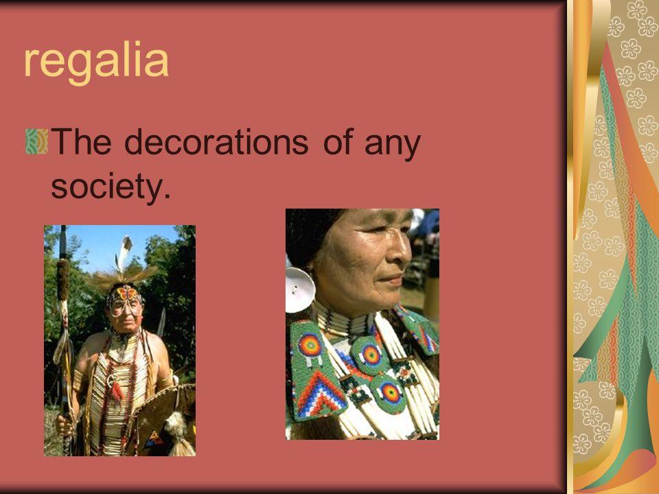 regalia The decorations of any society.