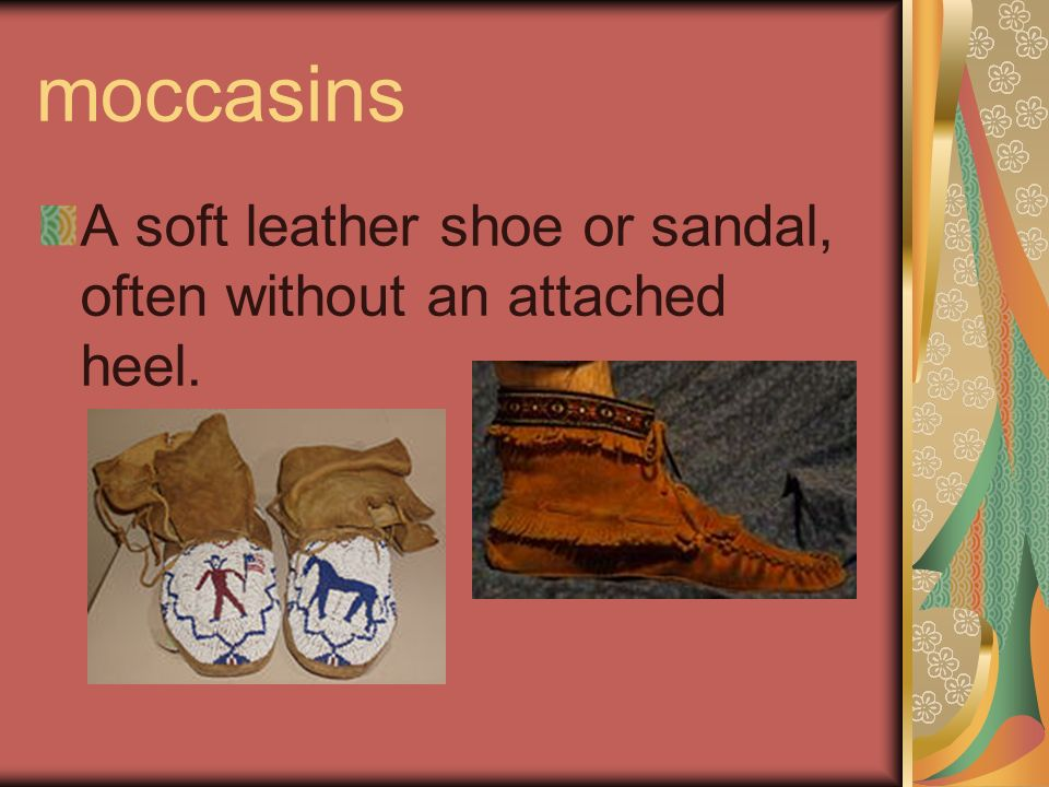 moccasins A soft leather shoe or sandal, often without an attached heel.