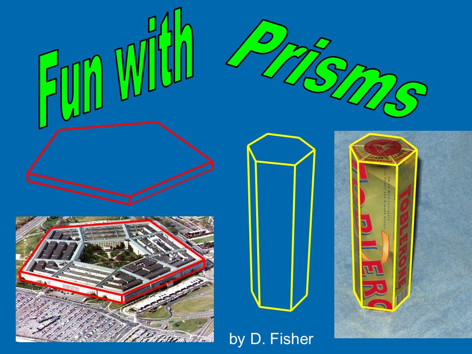 Prisms Fun with by D. Fisher