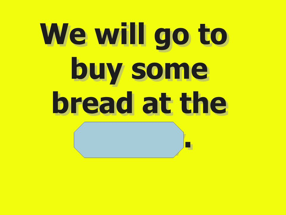 We will go to buy some bread at the bakery.