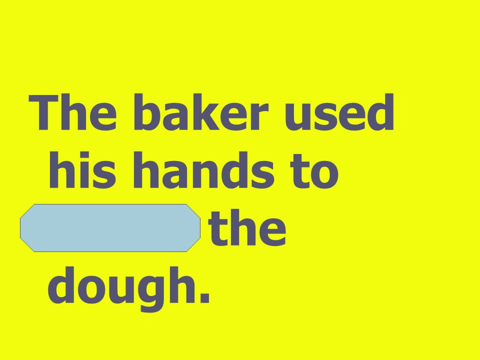 The baker used his hands to knead the dough.
