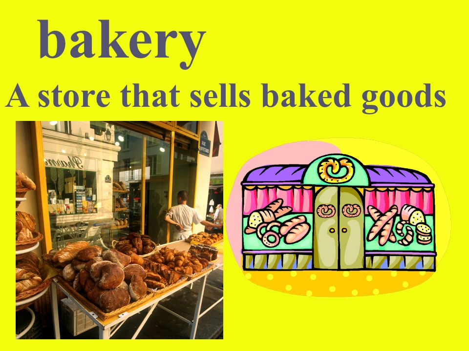 bakery A store that sells baked goods