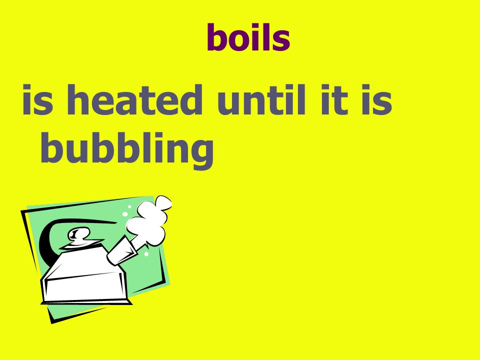 is heated until it is bubbling