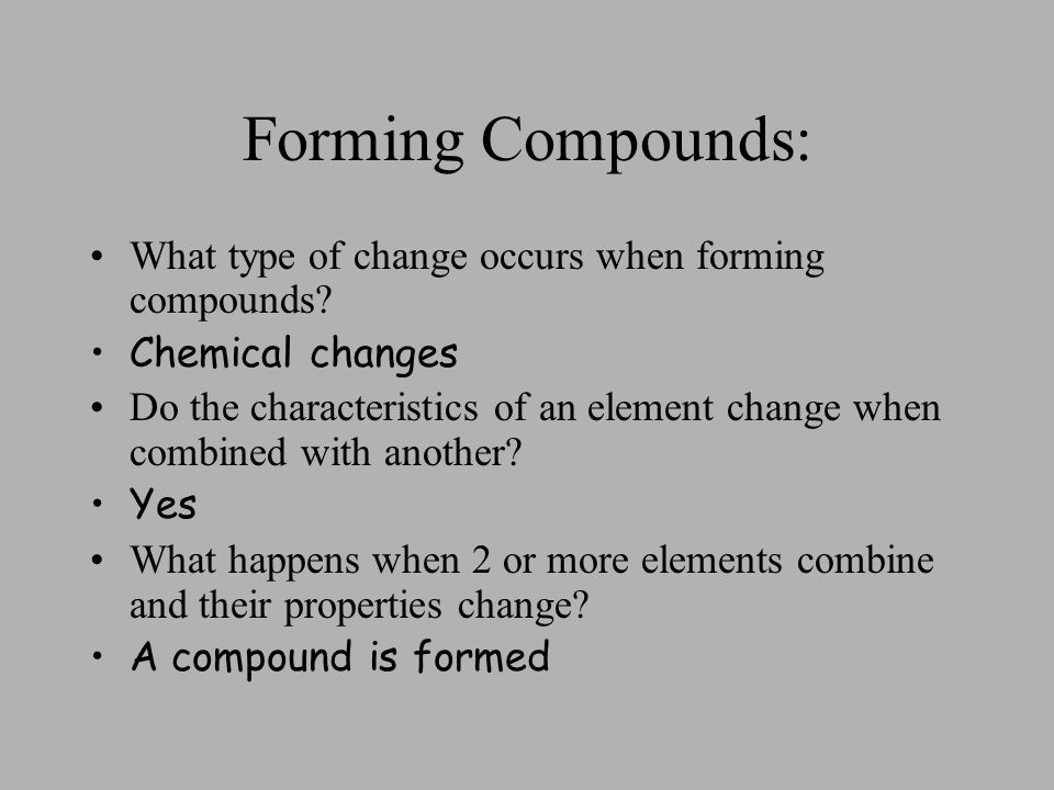 Forming Compounds: What type of change occurs when forming compounds