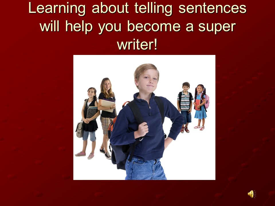 Learning about telling sentences will help you become a super writer!